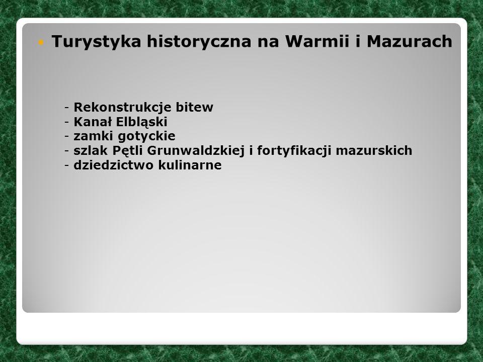 Turystyka historyczna na Warmii i Mazurach - Rekonstrukcje bitew - Kanał Elbląski - zamki gotyckie - szlak Pętli Grunwaldzkiej i fortyfikacji mazurski