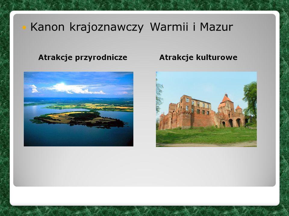 Kanon krajoznawczy Warmii i Mazur Atrakcje przyrodnicze Atrakcje kulturowe
