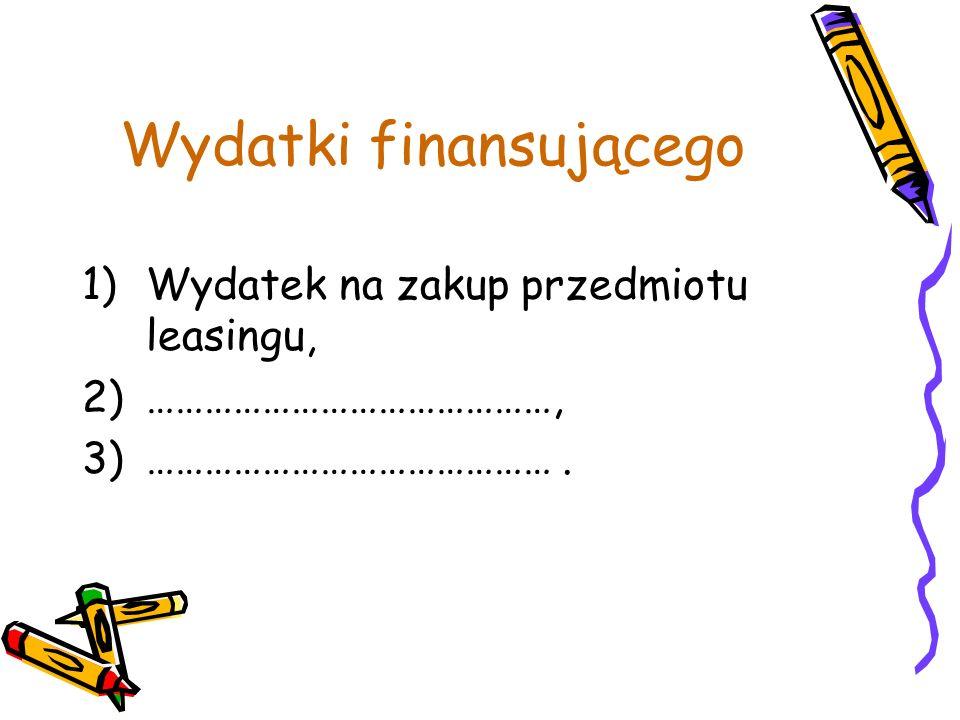 Wydatki finansującego 1)Wydatek na zakup przedmiotu leasingu, 2)……………………………………, 3)…………………………………….