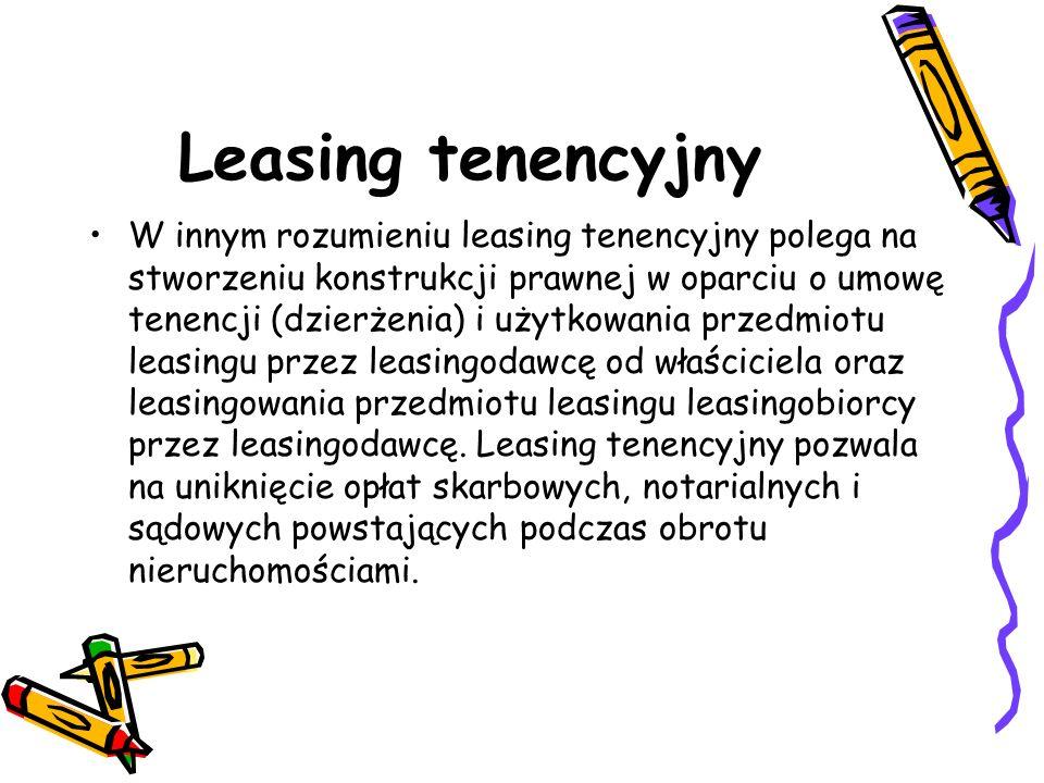 Leasing tenencyjny W innym rozumieniu leasing tenencyjny polega na stworzeniu konstrukcji prawnej w oparciu o umowę tenencji (dzierżenia) i użytkowani