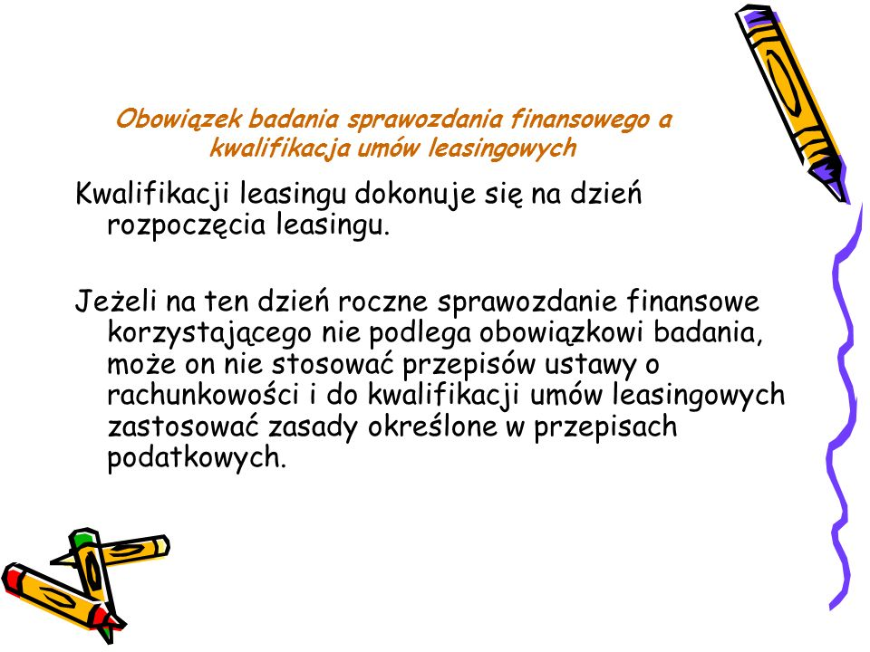 Obowiązek badania sprawozdania finansowego a kwalifikacja umów leasingowych Kwalifikacji leasingu dokonuje się na dzień rozpoczęcia leasingu. Jeżeli n