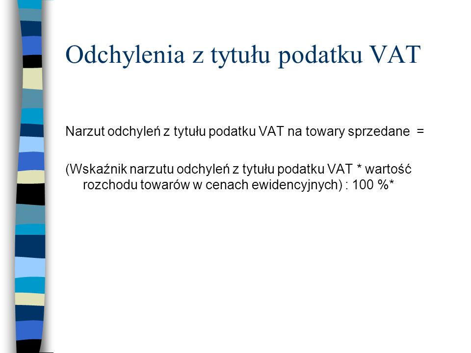 Odchylenia z tytułu podatku VAT Narzut odchyleń z tytułu podatku VAT na towary sprzedane = (Wskaźnik narzutu odchyleń z tytułu podatku VAT * wartość r
