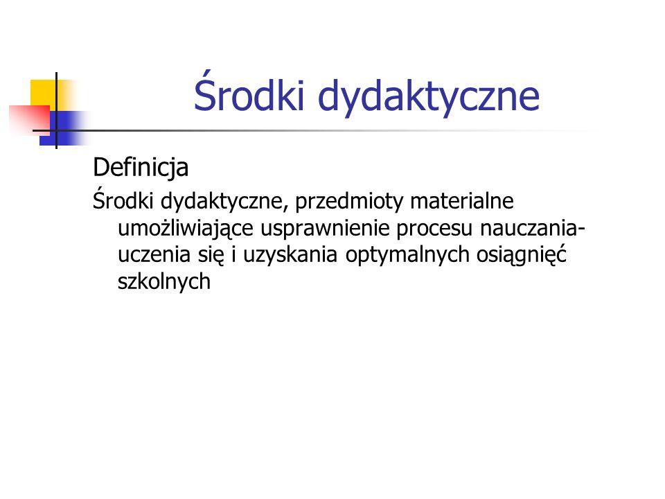 Środki dydaktyczne Definicja Środki dydaktyczne, przedmioty materialne umożliwiające usprawnienie procesu nauczania- uczenia się i uzyskania optymalny