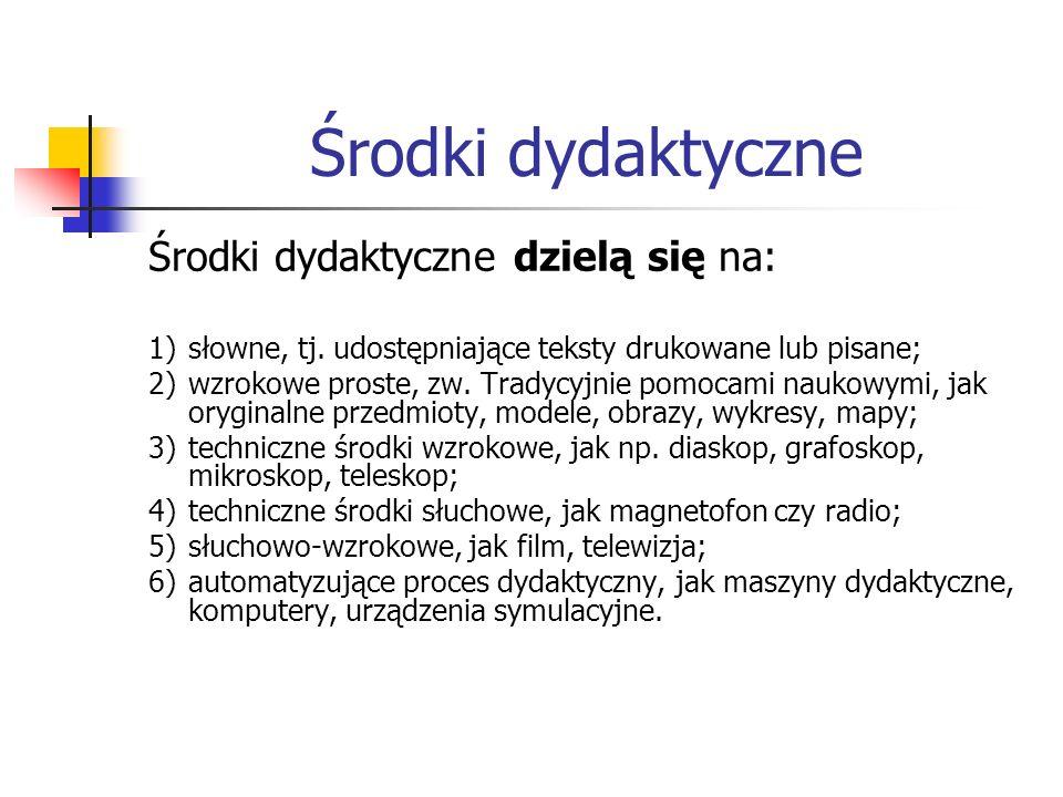 Środki dydaktyczne Środki dydaktyczne dzielą się na: 1)słowne, tj. udostępniające teksty drukowane lub pisane; 2)wzrokowe proste, zw. Tradycyjnie pomo