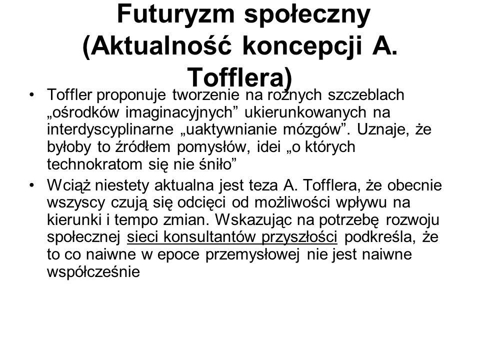 Futuryzm społeczny (Aktualność koncepcji A. Tofflera) Toffler proponuje tworzenie na rożnych szczeblach ośrodków imaginacyjnych ukierunkowanych na int