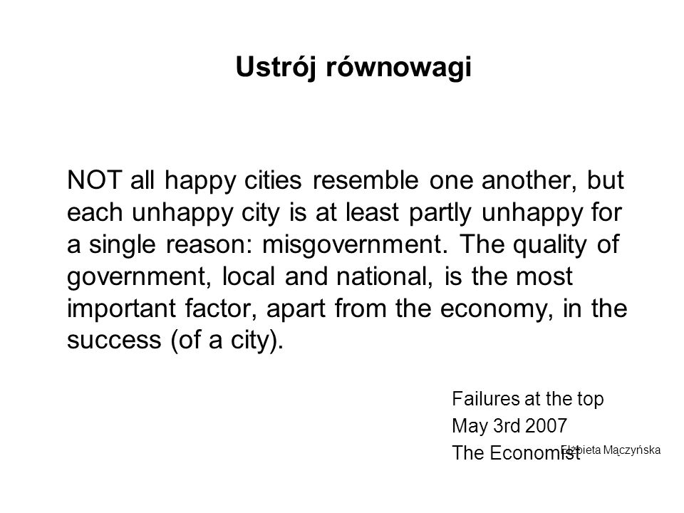 Ustrój równowagi NOT all happy cities resemble one another, but each unhappy city is at least partly unhappy for a single reason: misgovernment. The q