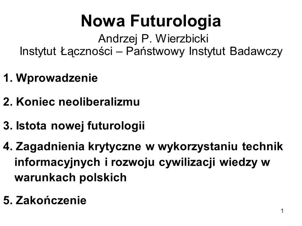 1 Nowa Futurologia Andrzej P. Wierzbicki Instytut Łączności – Państwowy Instytut Badawczy 1.