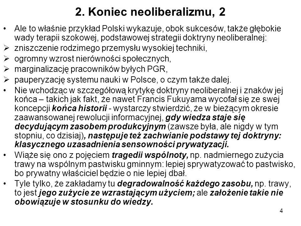 4 2. Koniec neoliberalizmu, 2 Ale to właśnie przykład Polski wykazuje, obok sukcesów, także głębokie wady terapii szokowej, podstawowej strategii dokt