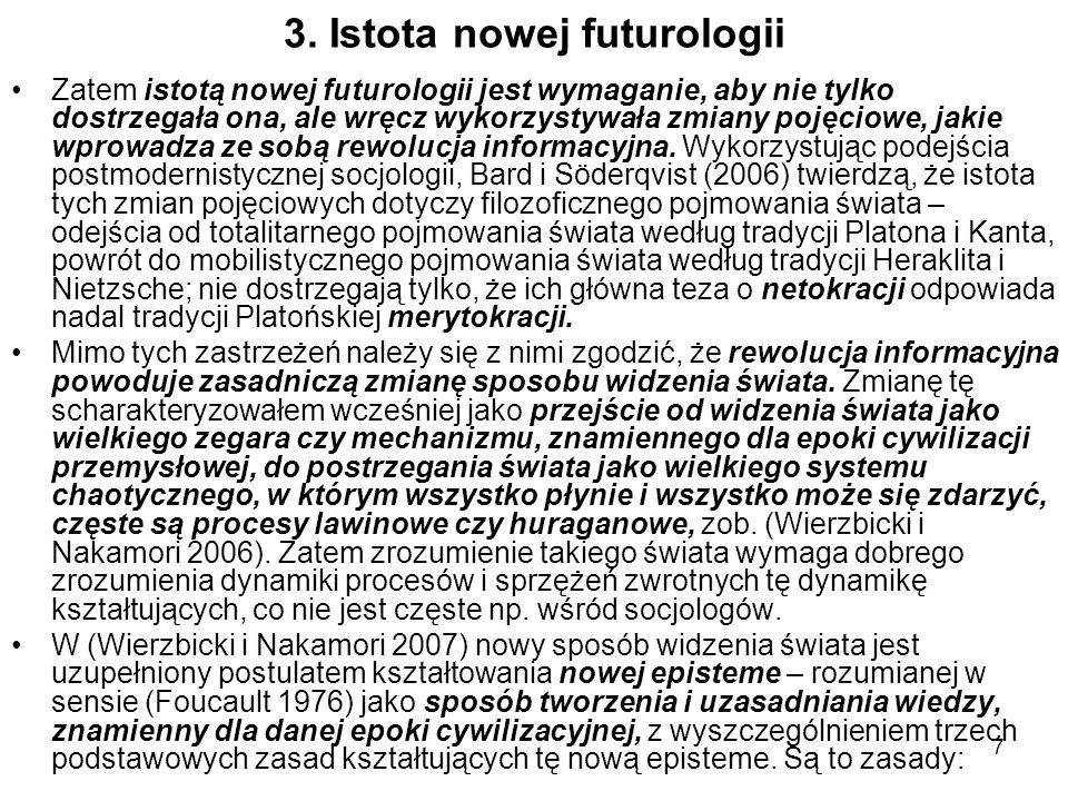 7 3. Istota nowej futurologii Zatem istotą nowej futurologii jest wymaganie, aby nie tylko dostrzegała ona, ale wręcz wykorzystywała zmiany pojęciowe,