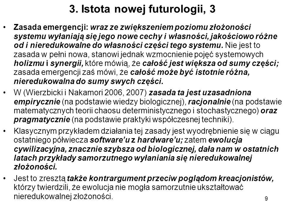 9 3. Istota nowej futurologii, 3 Zasada emergencji: wraz ze zwiększeniem poziomu złożoności systemu wyłaniają się jego nowe cechy i własności, jakości