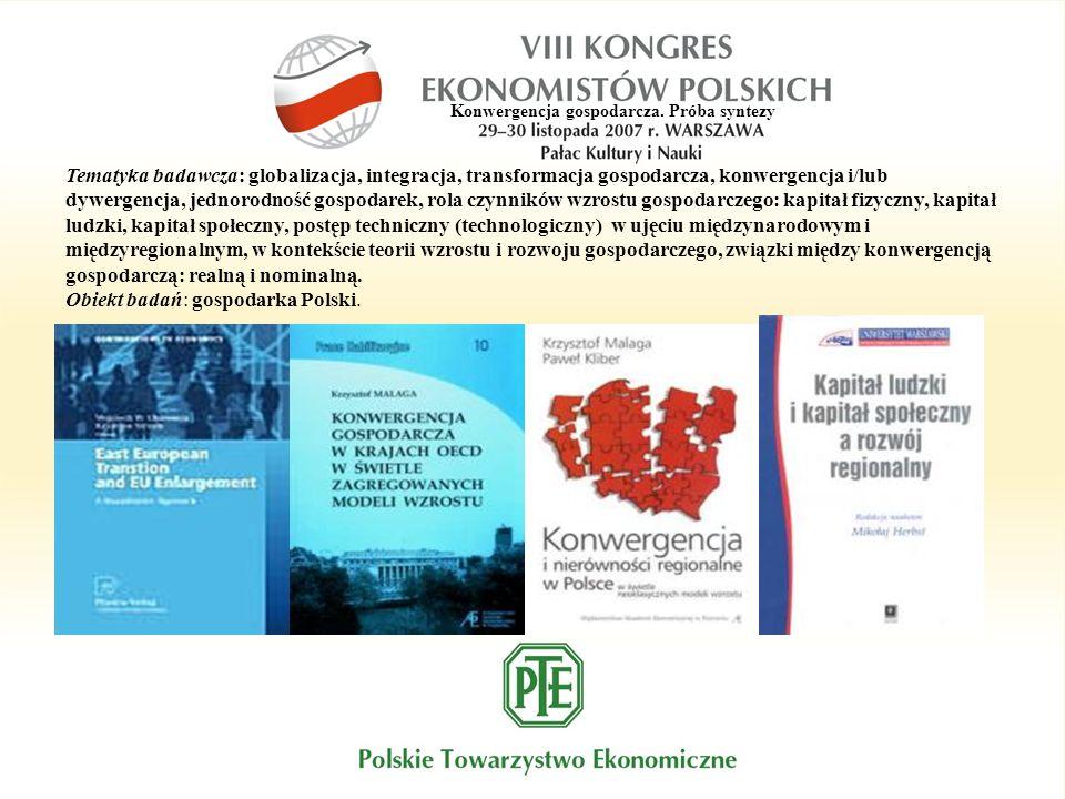 Konwergencja gospodarcza. Próba syntezy Tematyka badawcza: globalizacja, integracja, transformacja gospodarcza, konwergencja i/lub dywergencja, jednor