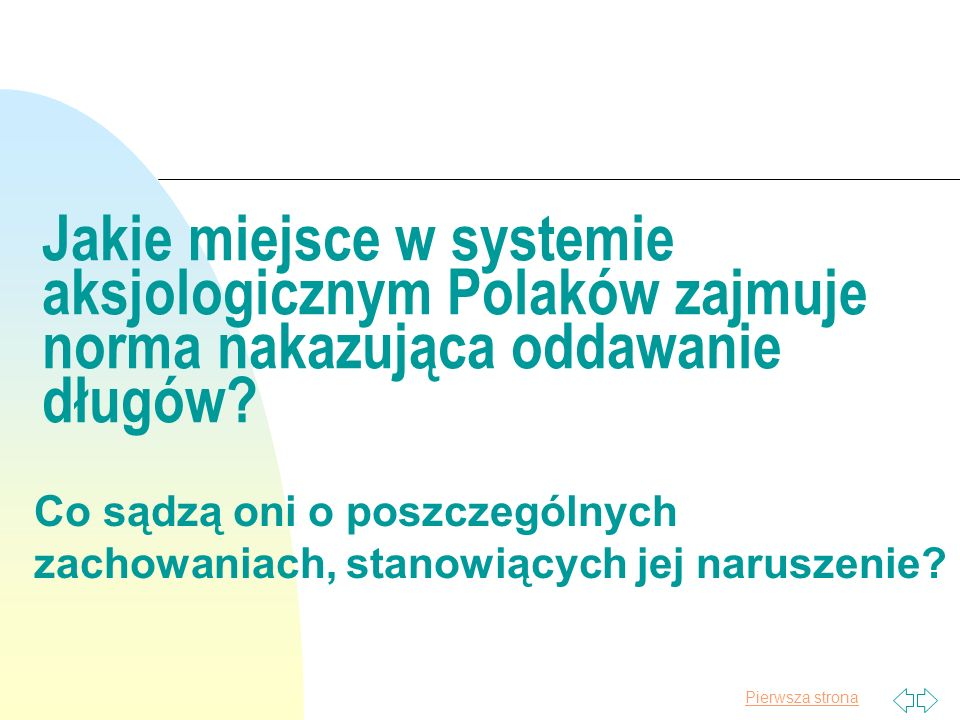 Pierwsza strona Cele badania: n identyfikacja etycznych standardów Polaków w sferze zobowiązań finansowych n poznanie ich poglądów na temat instytucji upadłości konsumenckiej.