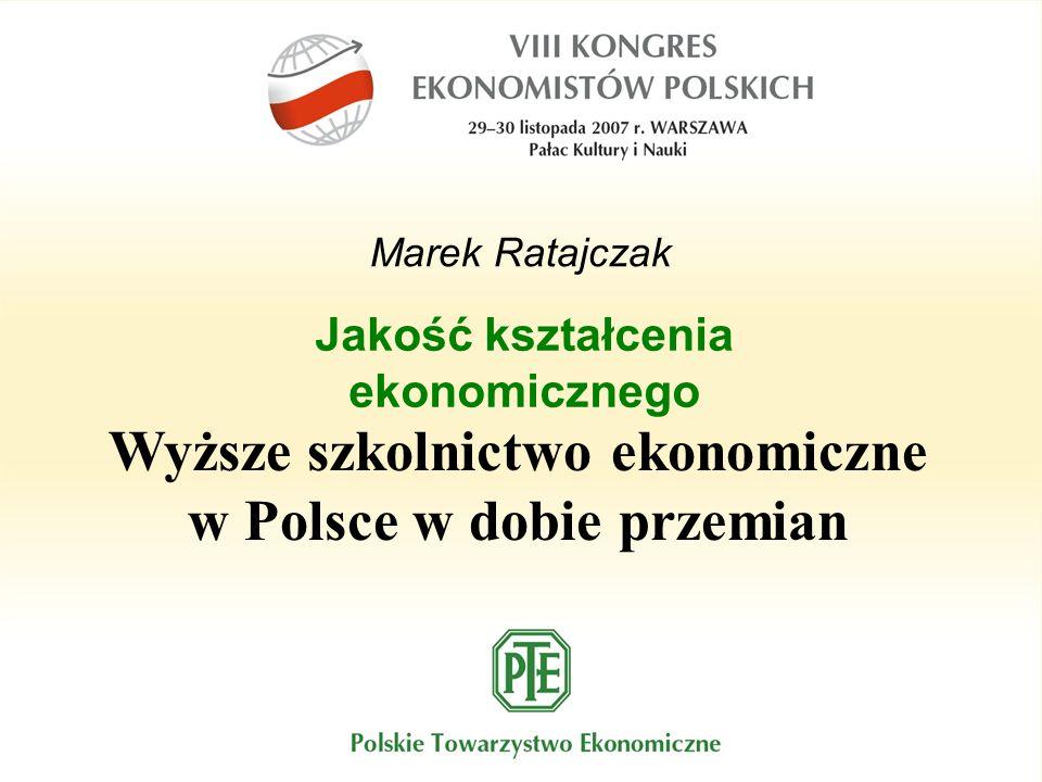 Marek Ratajczak Jakość kształcenia ekonomicznego Wyższe szkolnictwo ekonomiczne w Polsce w dobie przemian