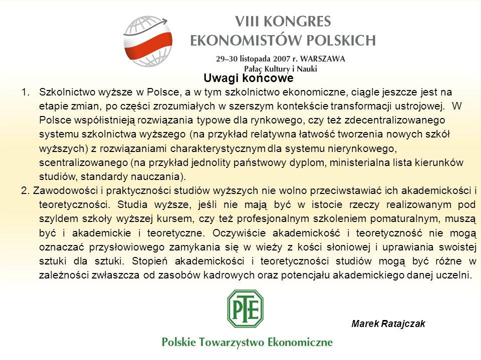 Marek Ratajczak Uwagi końcowe 1.Szkolnictwo wyższe w Polsce, a w tym szkolnictwo ekonomiczne, ciągle jeszcze jest na etapie zmian, po części zrozumiałych w szerszym kontekście transformacji ustrojowej.