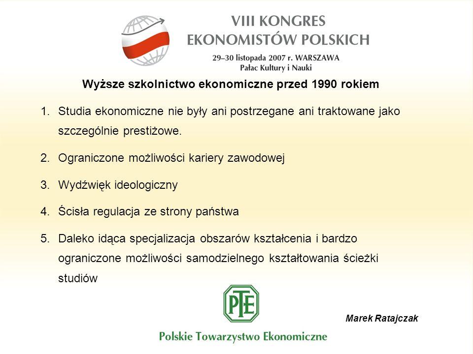 Marek Ratajczak Wyższe szkolnictwo ekonomiczne przed 1990 rokiem 1.Studia ekonomiczne nie były ani postrzegane ani traktowane jako szczególnie prestiż