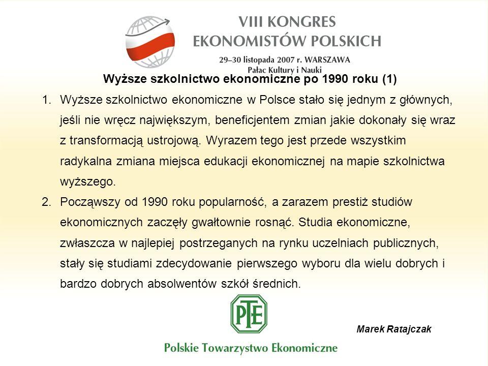 Marek Ratajczak Wyższe szkolnictwo ekonomiczne po 1990 roku (1) 1.Wyższe szkolnictwo ekonomiczne w Polsce stało się jednym z głównych, jeśli nie wręcz największym, beneficjentem zmian jakie dokonały się wraz z transformacją ustrojową.
