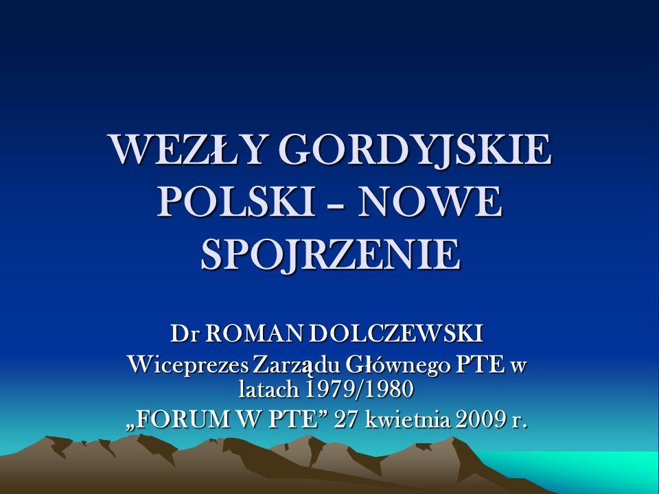 WEZ Ł Y GORDYJSKIE POLSKI – NOWE SPOJRZENIE Dr ROMAN DOLCZEWSKI Wiceprezes Zarz ą du G ł ównego PTE w latach 1979/1980 FORUM W PTE 27 kwietnia 2009 r.