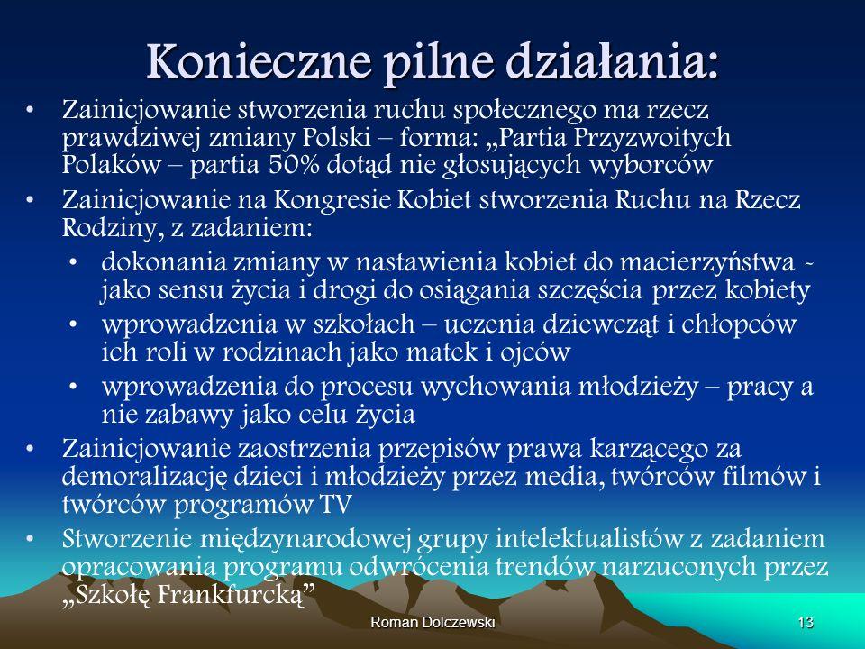 Roman Dolczewski13 Konieczne pilne dzia ł ania: Zainicjowanie stworzenia ruchu spo ł ecznego ma rzecz prawdziwej zmiany Polski – forma: Partia Przyzwo