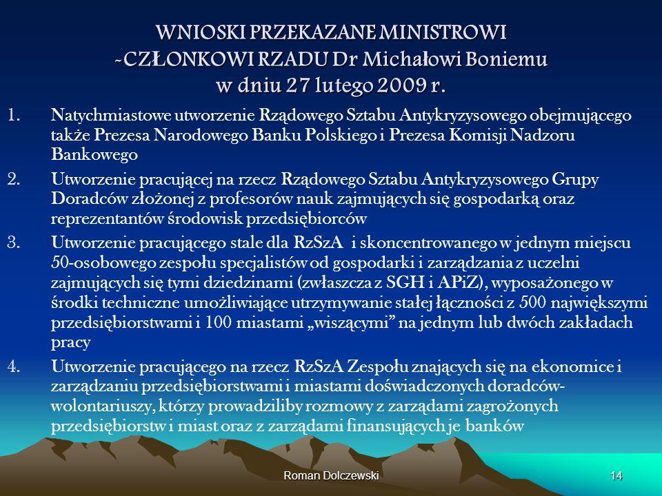 Roman Dolczewski14 WNIOSKI PRZEKAZANE MINISTROWI -CZ Ł ONKOWI RZADU Dr Micha ł owi Boniemu w dniu 27 lutego 2009 r. 1.Natychmiastowe utworzenie Rz ą d
