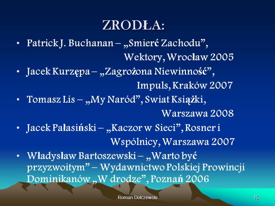 Roman Dolczewski15 ZROD Ł A: Patrick J. Buchanan – Smier ć Zachodu, Wektory, Wroc ł aw 2005 Jacek Kurz ę pa – Zagro ż ona Niewinno ść, Impuls, Kraków