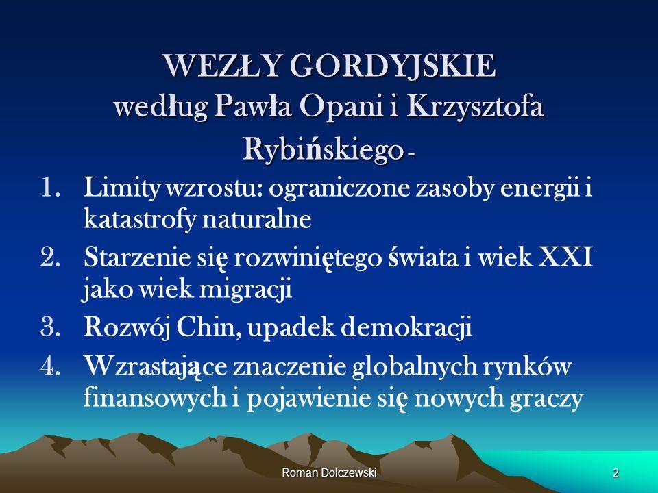 Roman Dolczewski2 WEZ Ł Y GORDYJSKIE wed ł ug Paw ł a Opani i Krzysztofa Rybi ń skiego - 1.Limity wzrostu: ograniczone zasoby energii i katastrofy nat