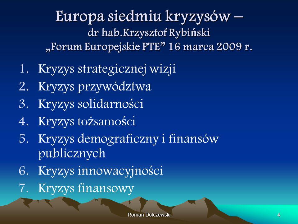 Roman Dolczewski4 Europa siedmiu kryzysów – dr hab.Krzysztof Rybi ń ski Forum Europejskie PTE 16 marca 2009 r. 1.Kryzys strategicznej wizji 2.Kryzys p
