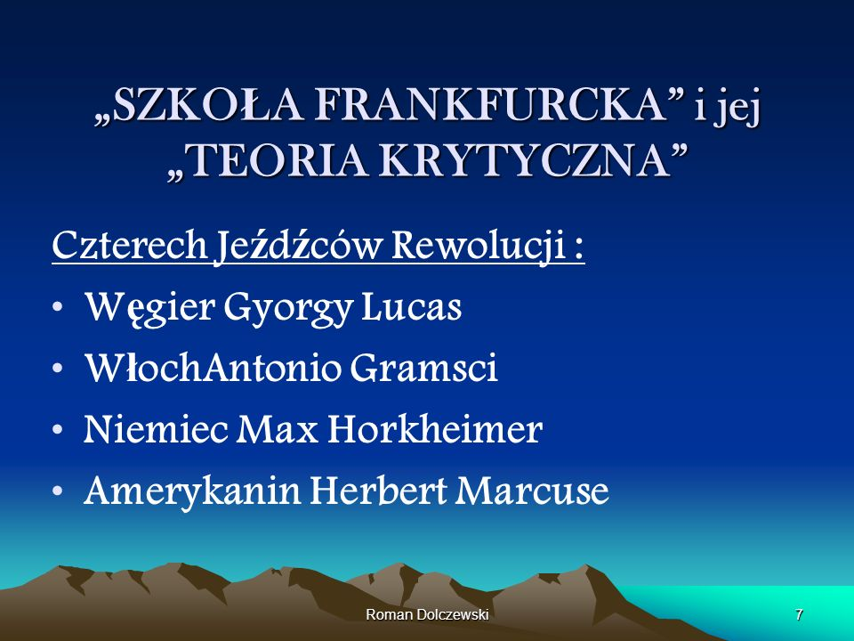 Roman Dolczewski7 SZKO Ł A FRANKFURCKA i jej TEORIA KRYTYCZNA Czterech Je ź d ź ców Rewolucji : W ę gier Gyorgy Lucas W ł ochAntonio Gramsci Niemiec M
