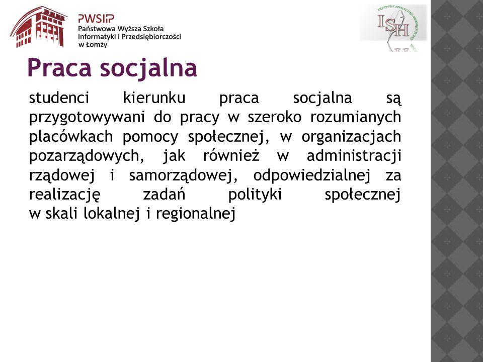 studenci kierunku praca socjalna są przygotowywani do pracy w szeroko rozumianych placówkach pomocy społecznej, w organizacjach pozarządowych, jak również w administracji rządowej i samorządowej, odpowiedzialnej za realizację zadań polityki społecznej w skali lokalnej i regionalnej Praca socjalna