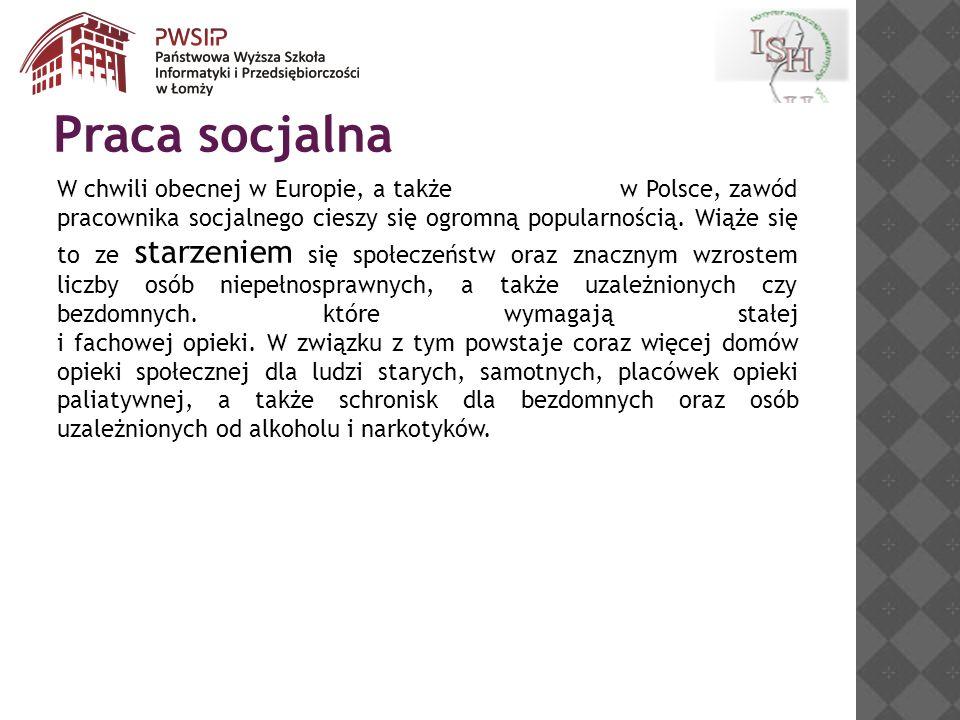 W chwili obecnej w Europie, a także w Polsce, zawód pracownika socjalnego cieszy się ogromną popularnością. Wiąże się to ze starzeniem się społeczeńst