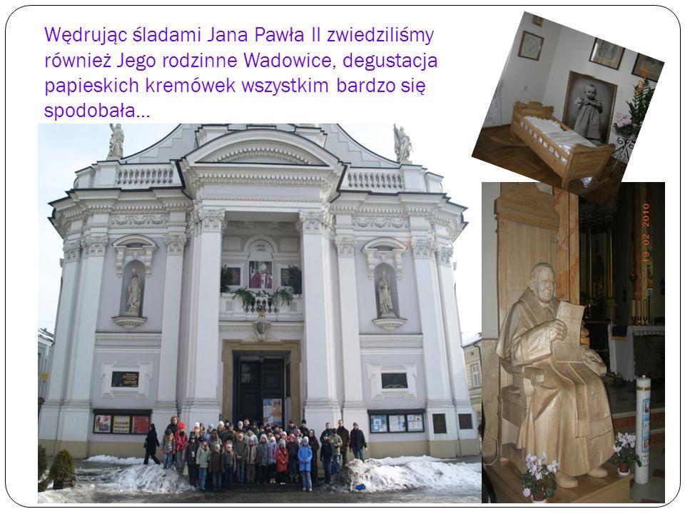 Wędrując śladami Jana Pawła II zwiedziliśmy również Jego rodzinne Wadowice, degustacja papieskich kremówek wszystkim bardzo się spodobała...