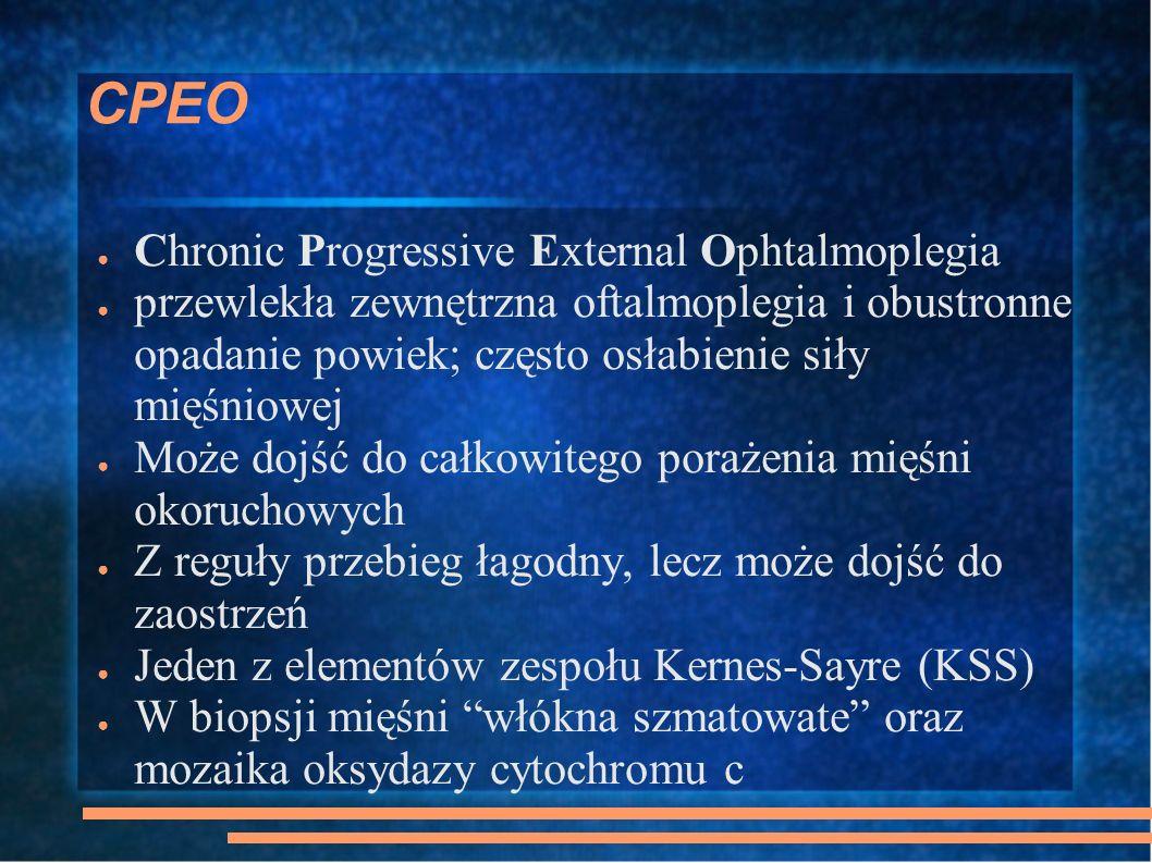 CPEO Chronic Progressive External Ophtalmoplegia przewlekła zewnętrzna oftalmoplegia i obustronne opadanie powiek; często osłabienie siły mięśniowej M