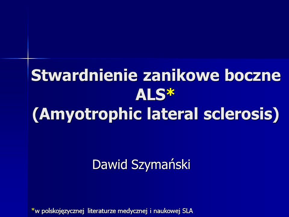 Stwardnienie zanikowe boczne ALS* (Amyotrophic lateral sclerosis) Dawid Szymański *w polskojęzycznej literaturze medycznej i naukowej SLA
