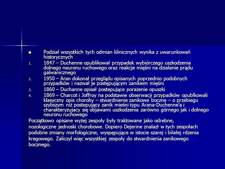 Podział wszystkich tych odmian klinicznych wynika z uwarunkowań historycznych Podział wszystkich tych odmian klinicznych wynika z uwarunkowań historyc