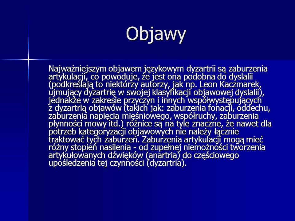 Objawy Najważniejszym objawem językowym dyzartrii są zaburzenia artykulacji, co powoduje, że jest ona podobna do dyslalii (podkreślają to niektórzy au