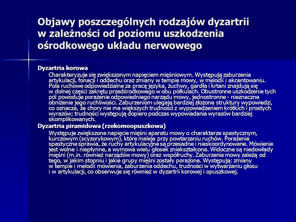 Objawy poszczególnych rodzajów dyzartrii w zależności od poziomu uszkodzenia ośrodkowego układu nerwowego Dyzartria korowa Charakteryzuje się zwiększo