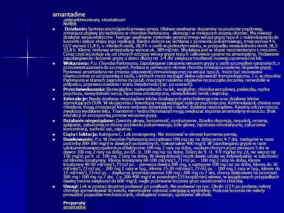amantadine antiparkinsonicum, virustaticum N04BB Działanie: Syntetyczna trójpierścieniowa amina. Ułatwia uwalnianie dopaminy na poziomie prążkowia, zm