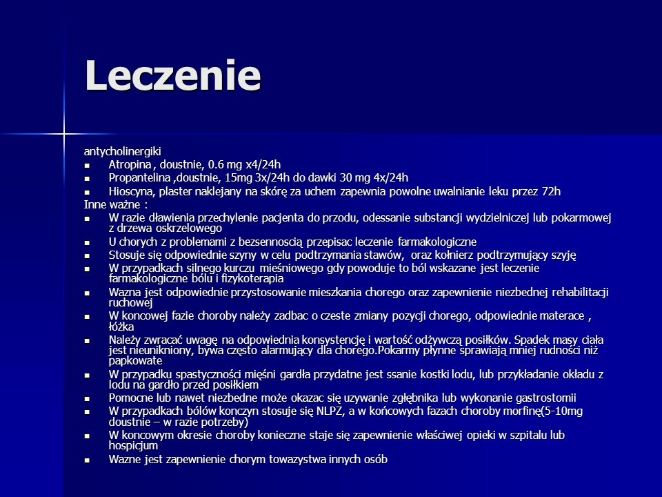 Leczenie antycholinergiki Atropina, doustnie, 0.6 mg x4/24h Atropina, doustnie, 0.6 mg x4/24h Propantelina,doustnie, 15mg 3x/24h do dawki 30 mg 4x/24h