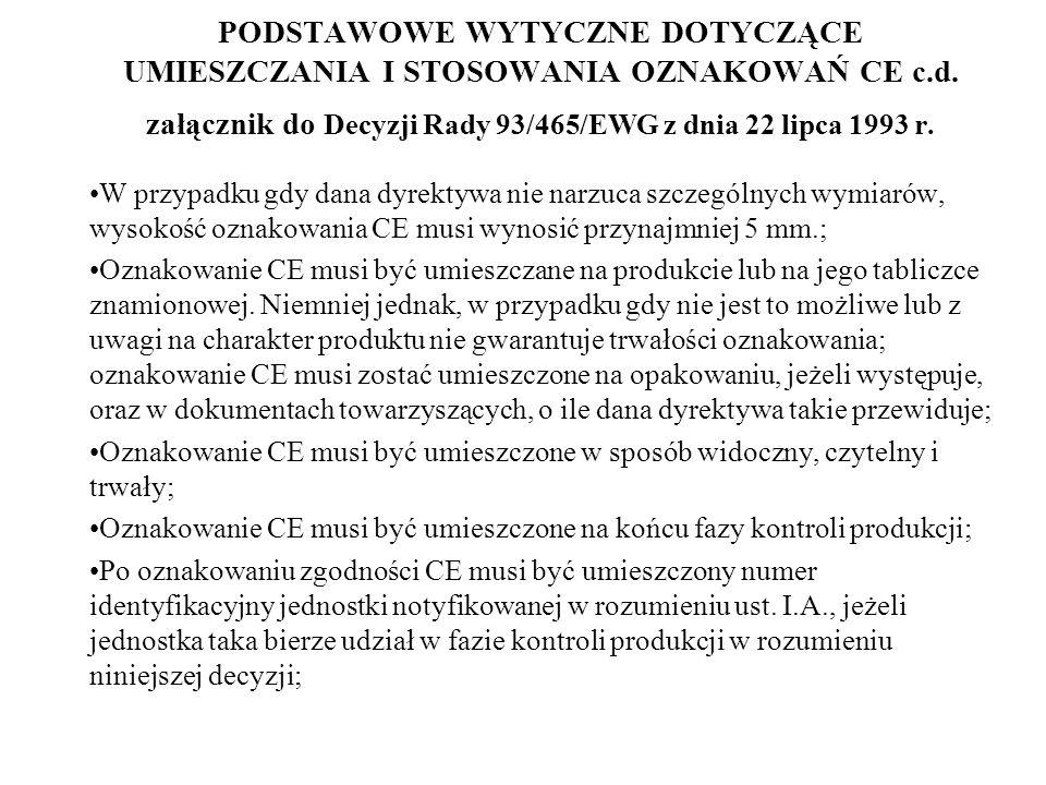 PODSTAWOWE WYTYCZNE DOTYCZĄCE UMIESZCZANIA I STOSOWANIA OZNAKOWAŃ CE c.d. załącznik do Decyzji Rady 93/465/EWG z dnia 22 lipca 1993 r. W przypadku gdy