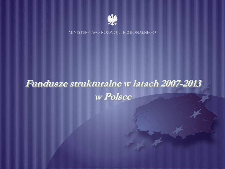 1 Fundusze strukturalne w latach 2007-2013 w Polsce Fundusze strukturalne w latach 2007-2013 w Polsce