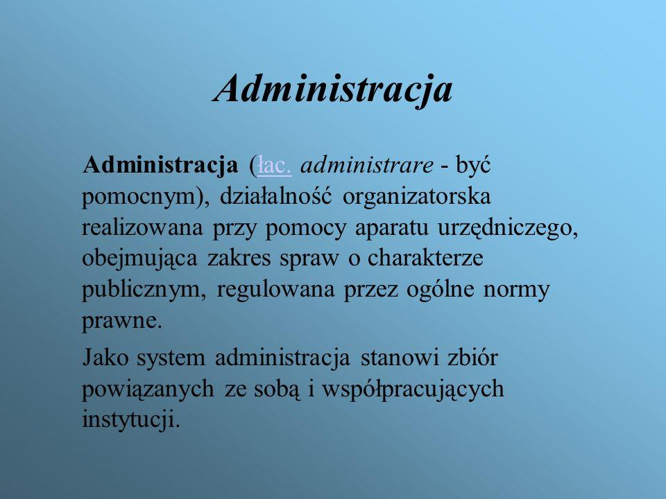 Administracja publiczna Administracja publiczna jest sprawowana przez państwo w najszerszym tego słowa znaczeniu, a więc przez organy państwowe, jak i związki publicznoprawne (związki samorządowe) i inne podmioty administracji.