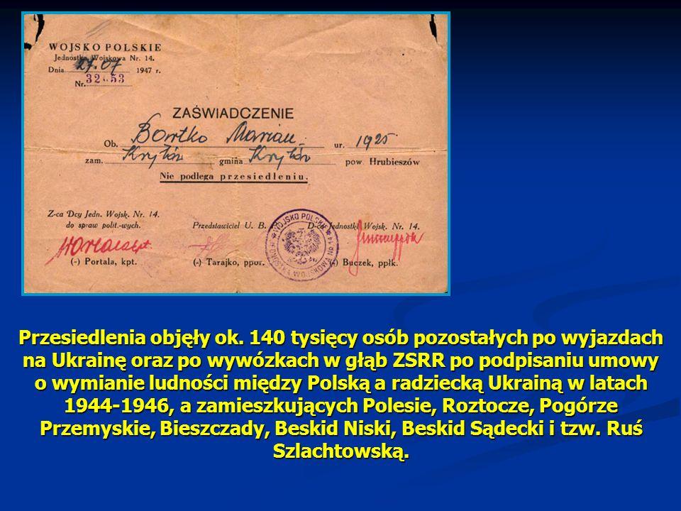 Przesiedlenia objęły ok. 140 tysięcy osób pozostałych po wyjazdach na Ukrainę oraz po wywózkach w głąb ZSRR po podpisaniu umowy o wymianie ludności mi