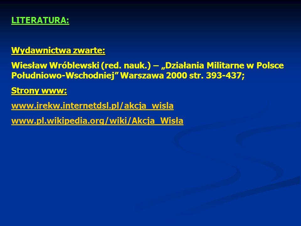 LITERATURA: Wydawnictwa zwarte: Wiesław Wróblewski (red. nauk.) – Działania Militarne w Polsce Południowo-Wschodniej Warszawa 2000 str. 393-437; Stron