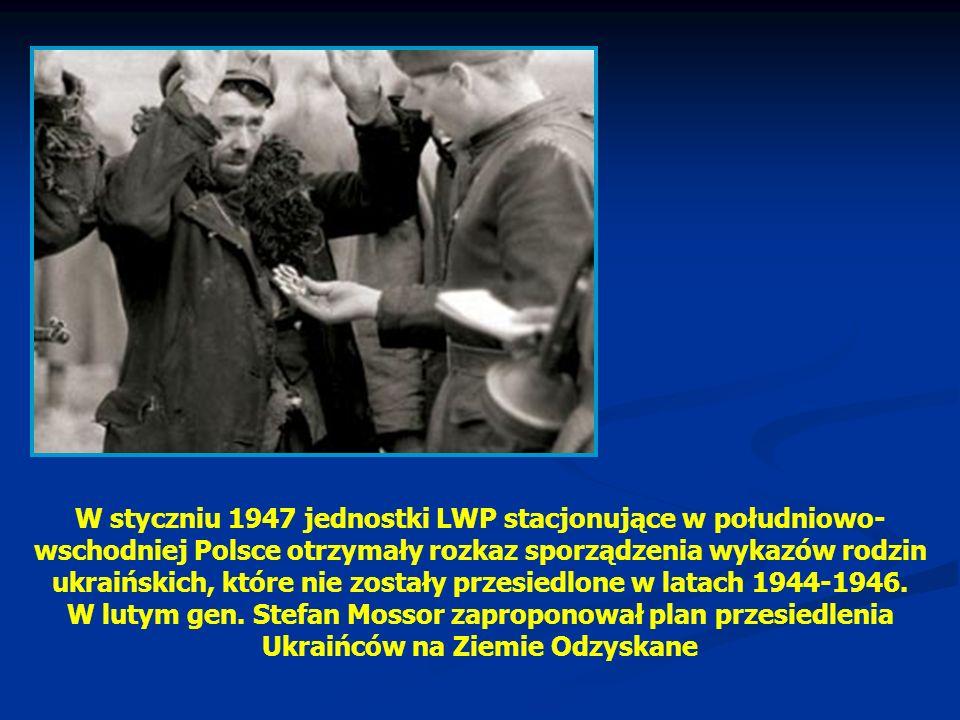 W styczniu 1947 jednostki LWP stacjonujące w południowo- wschodniej Polsce otrzymały rozkaz sporządzenia wykazów rodzin ukraińskich, które nie zostały