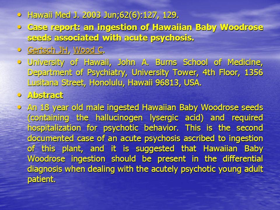 Hawaii Med J. 2003 Jun;62(6):127, 129. Hawaii Med J. 2003 Jun;62(6):127, 129. Case report: an ingestion of Hawaiian Baby Woodrose seeds associated wit