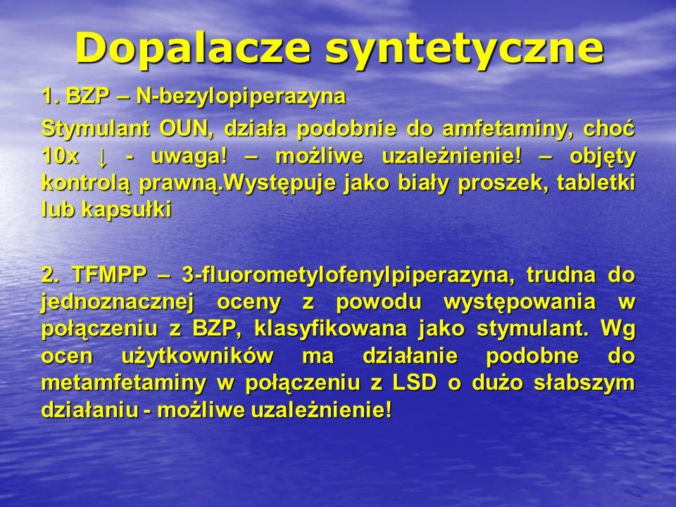 Dopalacze syntetyczne 1. BZP – N-bezylopiperazyna Stymulant OUN, działa podobnie do amfetaminy, choć 10x - uwaga! – możliwe uzależnienie! – objęty kon
