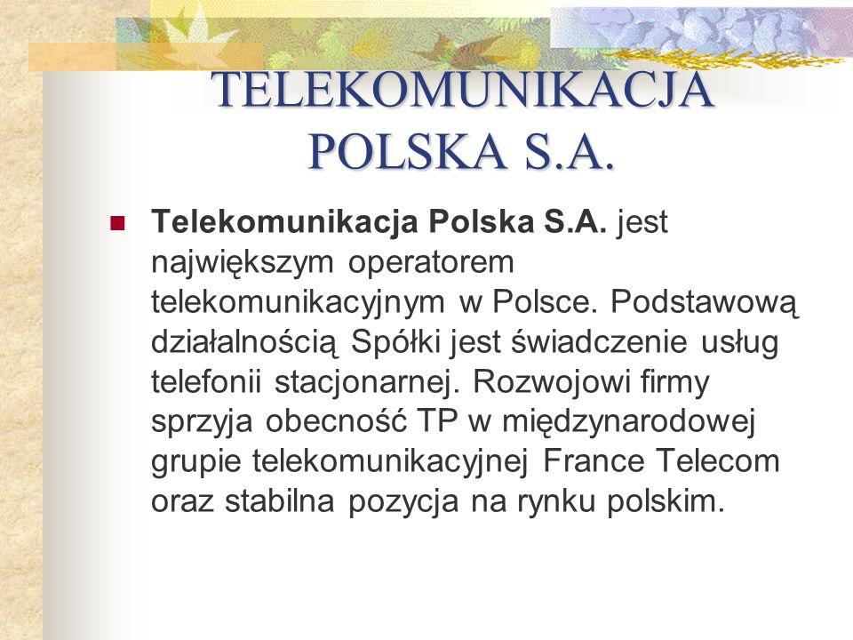TELEKOMUNIKACJA POLSKA S.A. Telekomunikacja Polska S.A. jest największym operatorem telekomunikacyjnym w Polsce. Podstawową działalnością Spółki jest