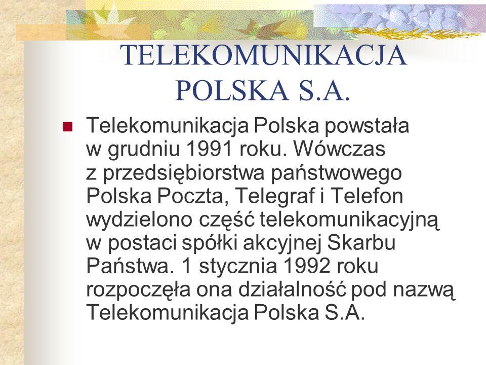 TELEKOMUNIKACJA POLSKA S.A. Telekomunikacja Polska powstała w grudniu 1991 roku. Wówczas z przedsiębiorstwa państwowego Polska Poczta, Telegraf i Tele