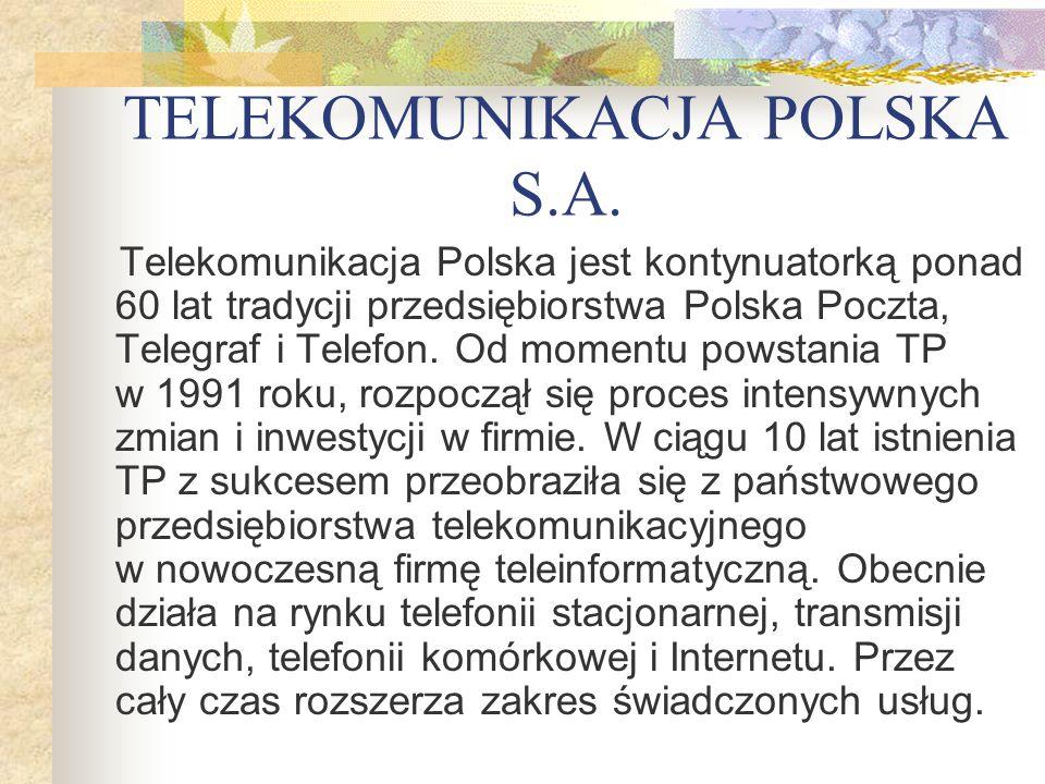 TELEKOMUNIKACJA POLSKA S.A. Telekomunikacja Polska jest kontynuatorką ponad 60 lat tradycji przedsiębiorstwa Polska Poczta, Telegraf i Telefon. Od mom