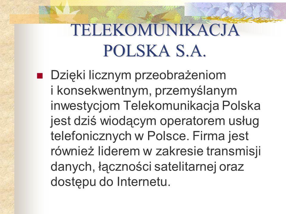 TELEKOMUNIKACJA POLSKA S.A. Dzięki licznym przeobrażeniom i konsekwentnym, przemyślanym inwestycjom Telekomunikacja Polska jest dziś wiodącym operator