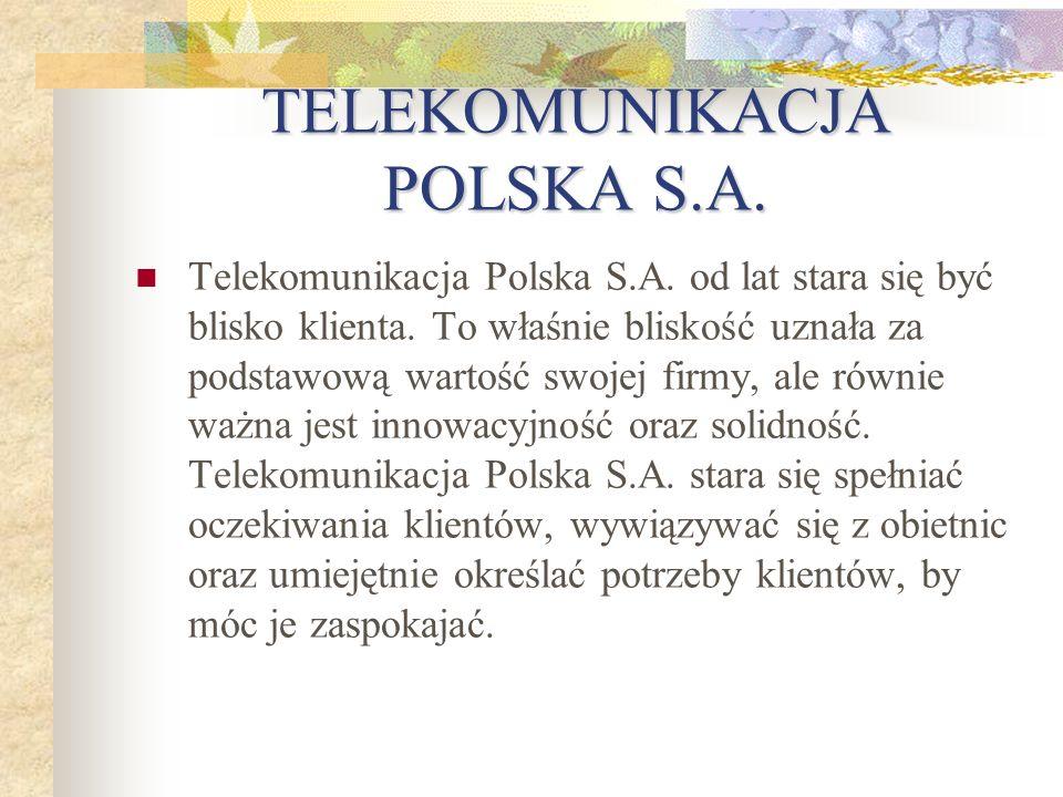 TELEKOMUNIKACJA POLSKA S.A. Telekomunikacja Polska S.A. od lat stara się być blisko klienta. To właśnie bliskość uznała za podstawową wartość swojej f